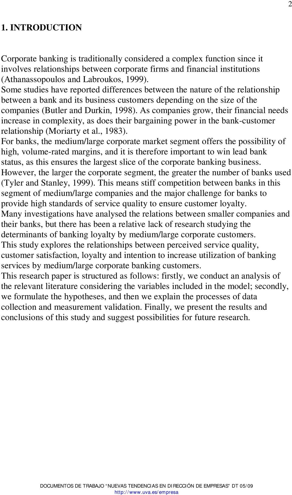 As companies grow, their financial needs increase in complexity, as does their bargaining power in the bank-customer relationship (Moriarty et al., 1983).