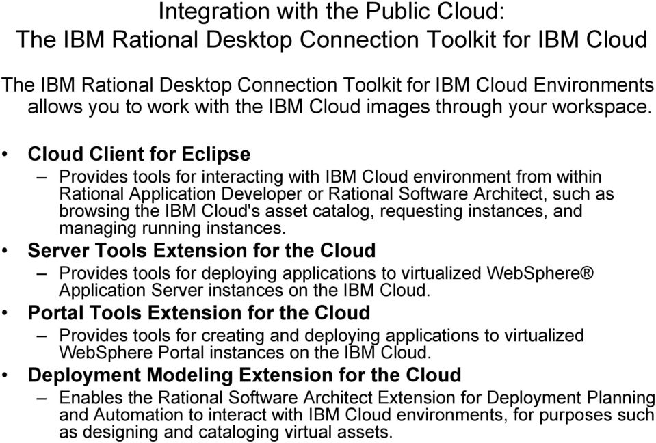 Cloud Client for Eclipse Provides tools for interacting with IBM Cloud environment from within Rational Application Developer or Rational Software Architect, such as browsing the IBM Cloud's asset
