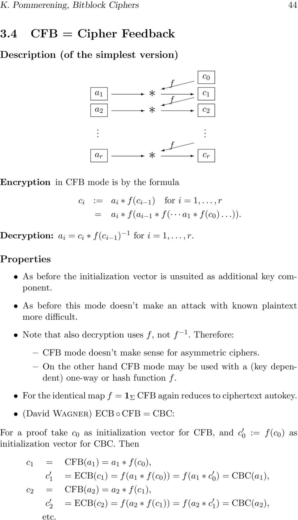 make an attack with known plaintext more difficult Note that also decryption uses f, not f 1 Therefore: CFB mode doesn t make sense for asymmetric ciphers On the other hand CFB mode may be used with