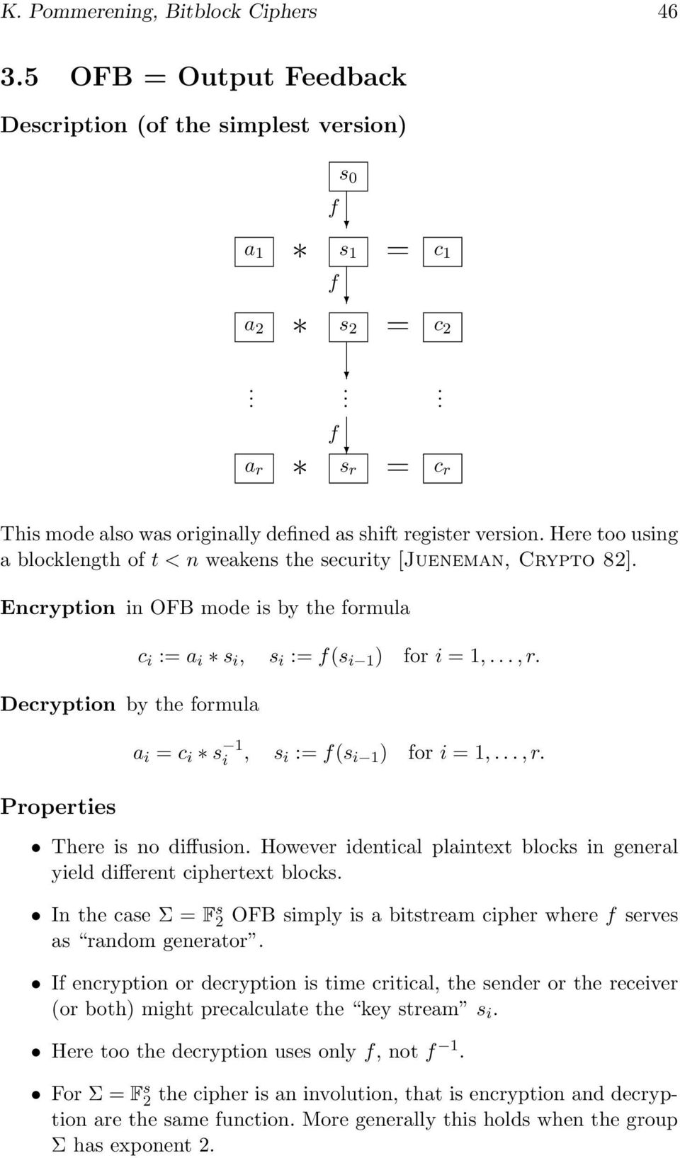 i 1 ) for i =1,,r a i = c i s 1 i, s i := f(s i 1 ) for i =1,,r There is no diffusion However identical plaintext blocks in general yield different ciphertext blocks In the case Σ = F s 2 OFB simply