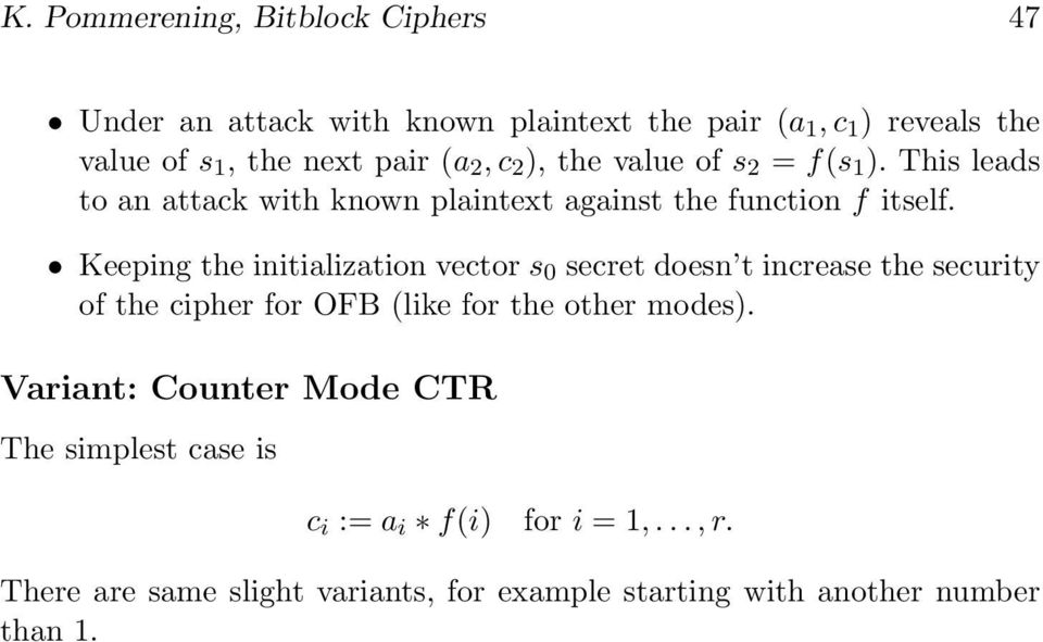 initialization vector s 0 secret doesn t increase the security of the cipher for OFB (like for the other modes) Variant: Counter