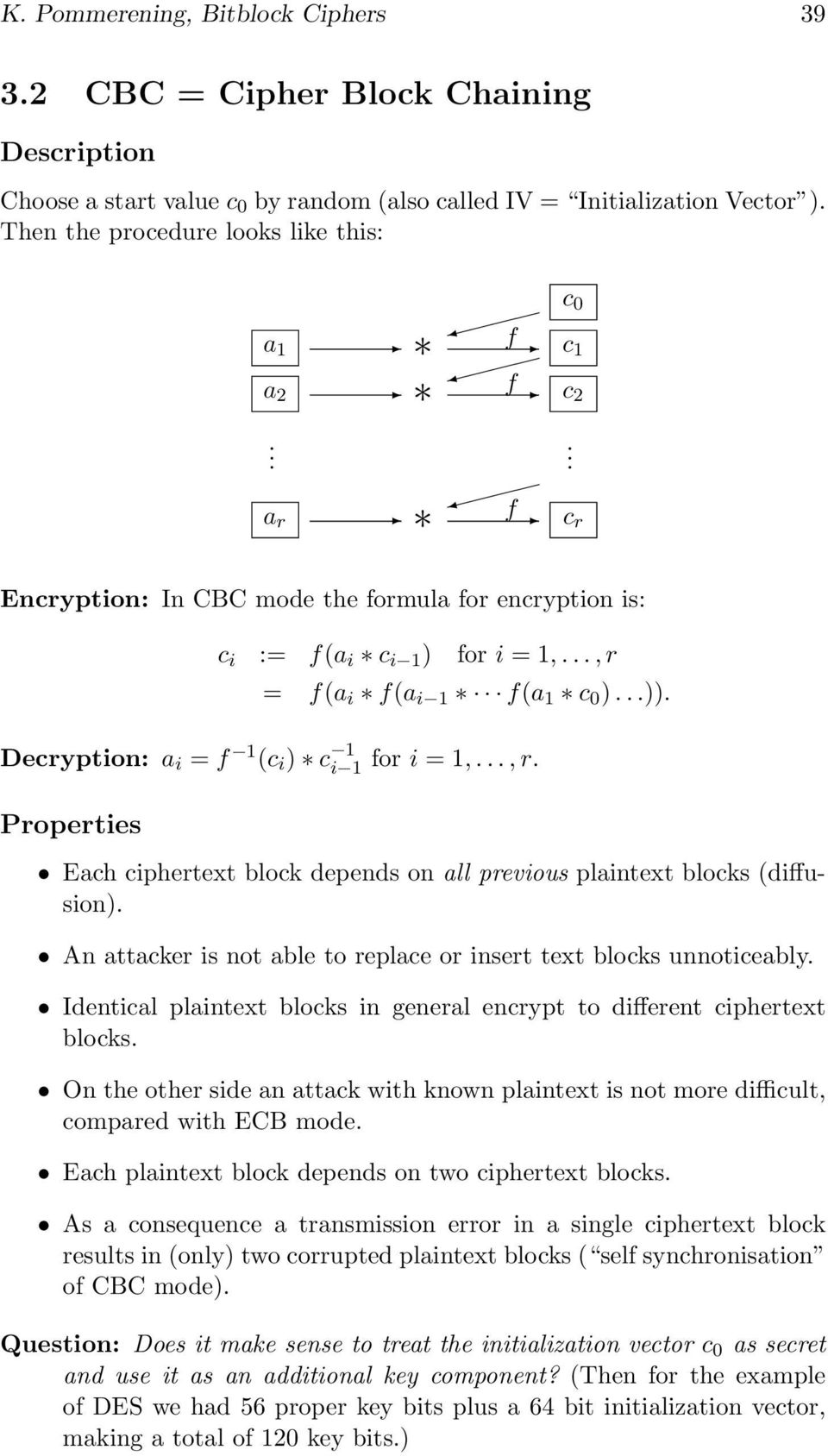 Each ciphertext block depends on all previous plaintext blocks (diffusion) An attacker is not able to replace or insert text blocks unnoticeably Identical plaintext blocks in general encrypt to