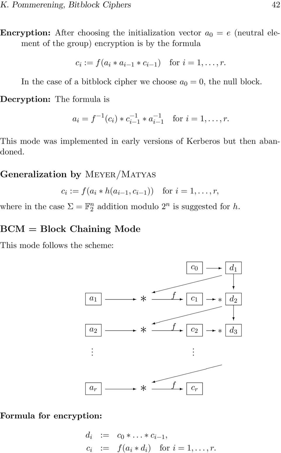 implemented in early versions of Kerberos but then abandoned Generalization by Meyer/Matyas c i := f(a i h(a i 1,c i 1 )) for i =1,,r, where in the case Σ = F n 2 addition modulo