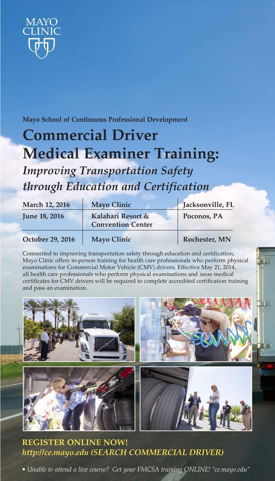 certification, Mayo Clinic offers in-person training for health care professionals who perform physical examinations for Commercial Motor Vehicle (CMV) drivers.