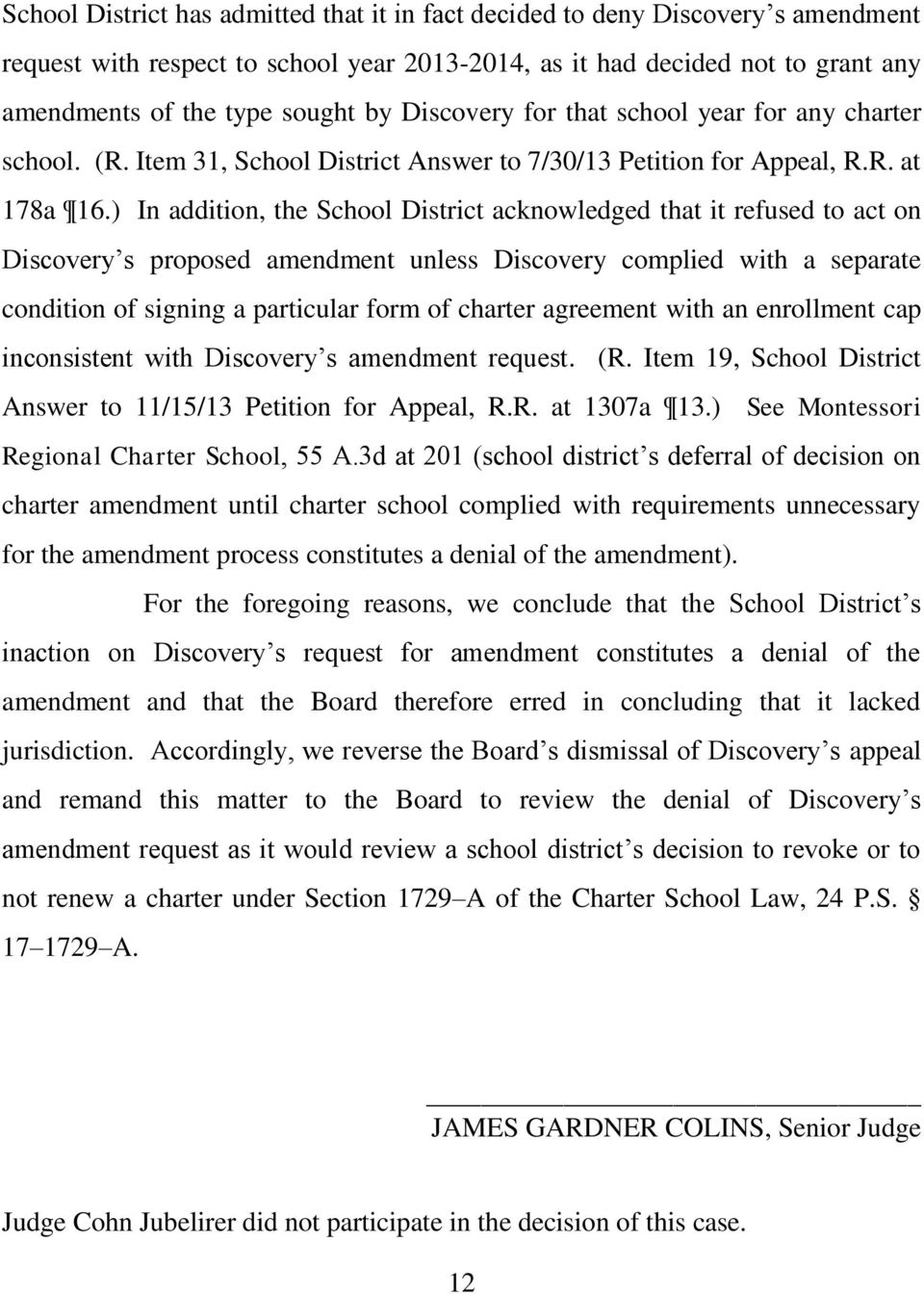) In addition, the School District acknowledged that it refused to act on Discovery s proposed amendment unless Discovery complied with a separate condition of signing a particular form of charter