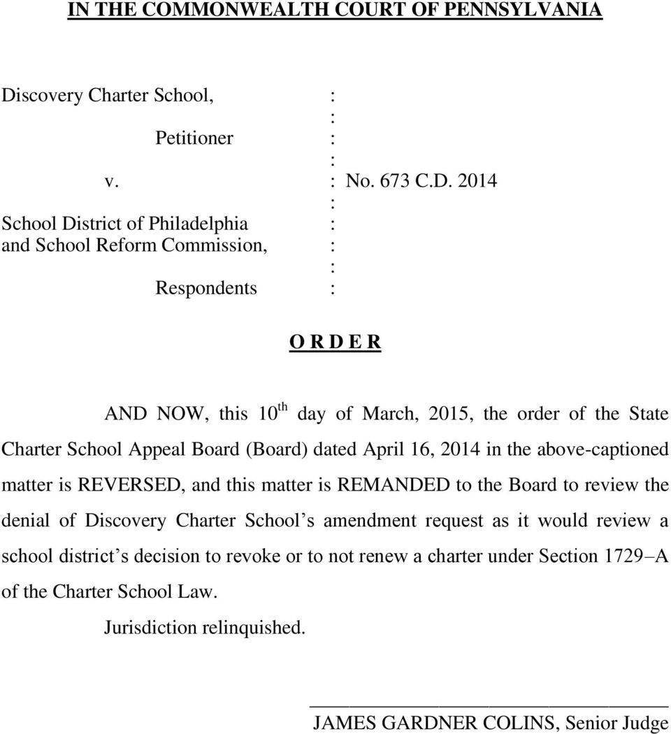2014 School District of Philadelphia and School Reform Commission, Respondents O R D E R AND NOW, this 10 th day of March, 2015, the order of the State Charter