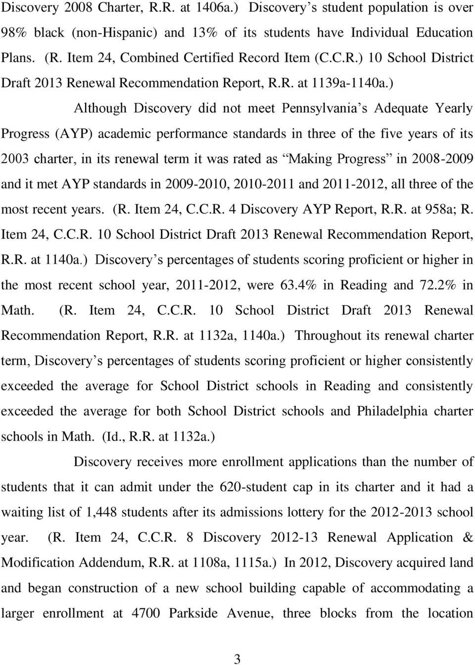 ) Although Discovery did not meet Pennsylvania s Adequate Yearly Progress (AYP) academic performance standards in three of the five years of its 2003 charter, in its renewal term it was rated as