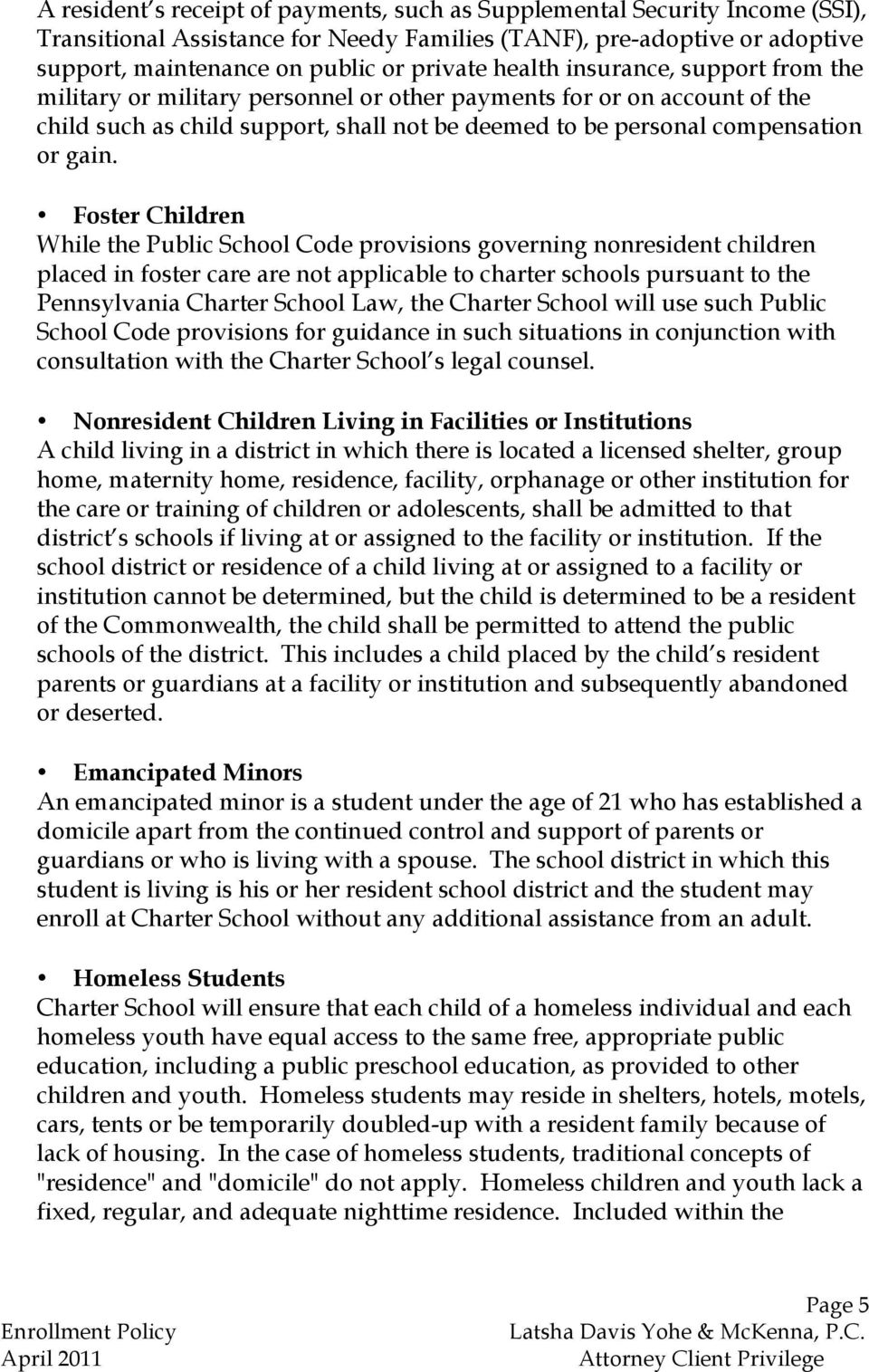 Foster Children While the Public School Code provisions governing nonresident children placed in foster care are not applicable to charter schools pursuant to the Pennsylvania Charter School Law, the