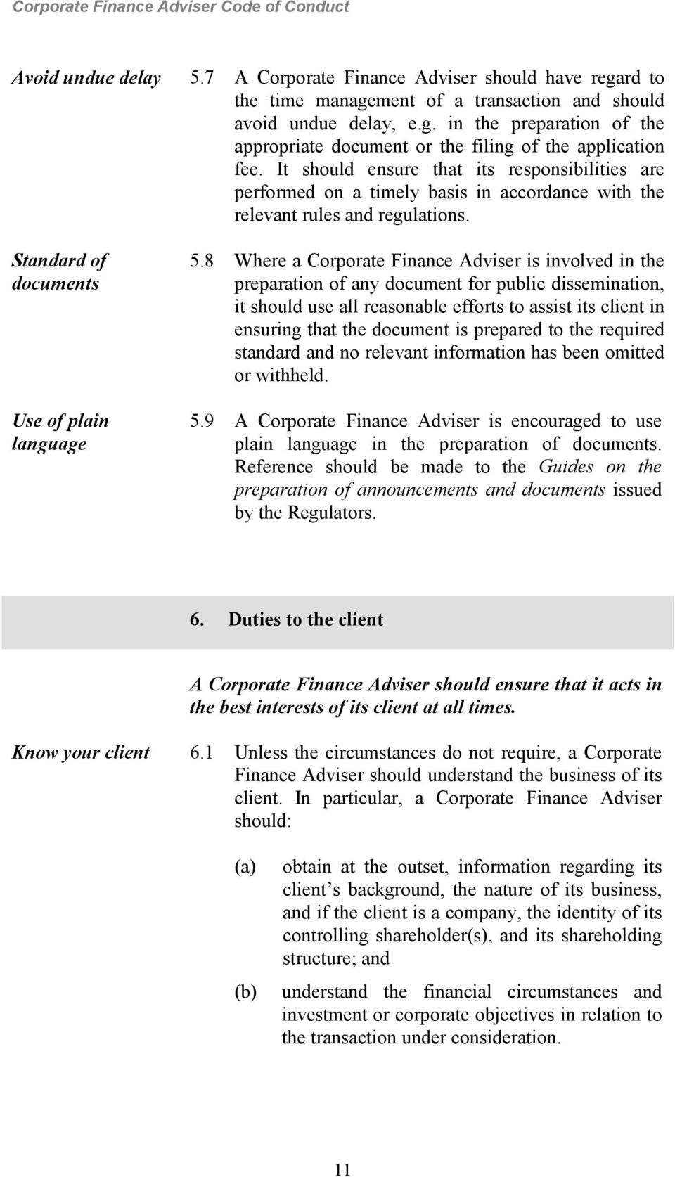 8 Where a Corporate Finance Adviser is involved in the preparation of any document for public dissemination, it should use all reasonable efforts to assist its client in ensuring that the document is