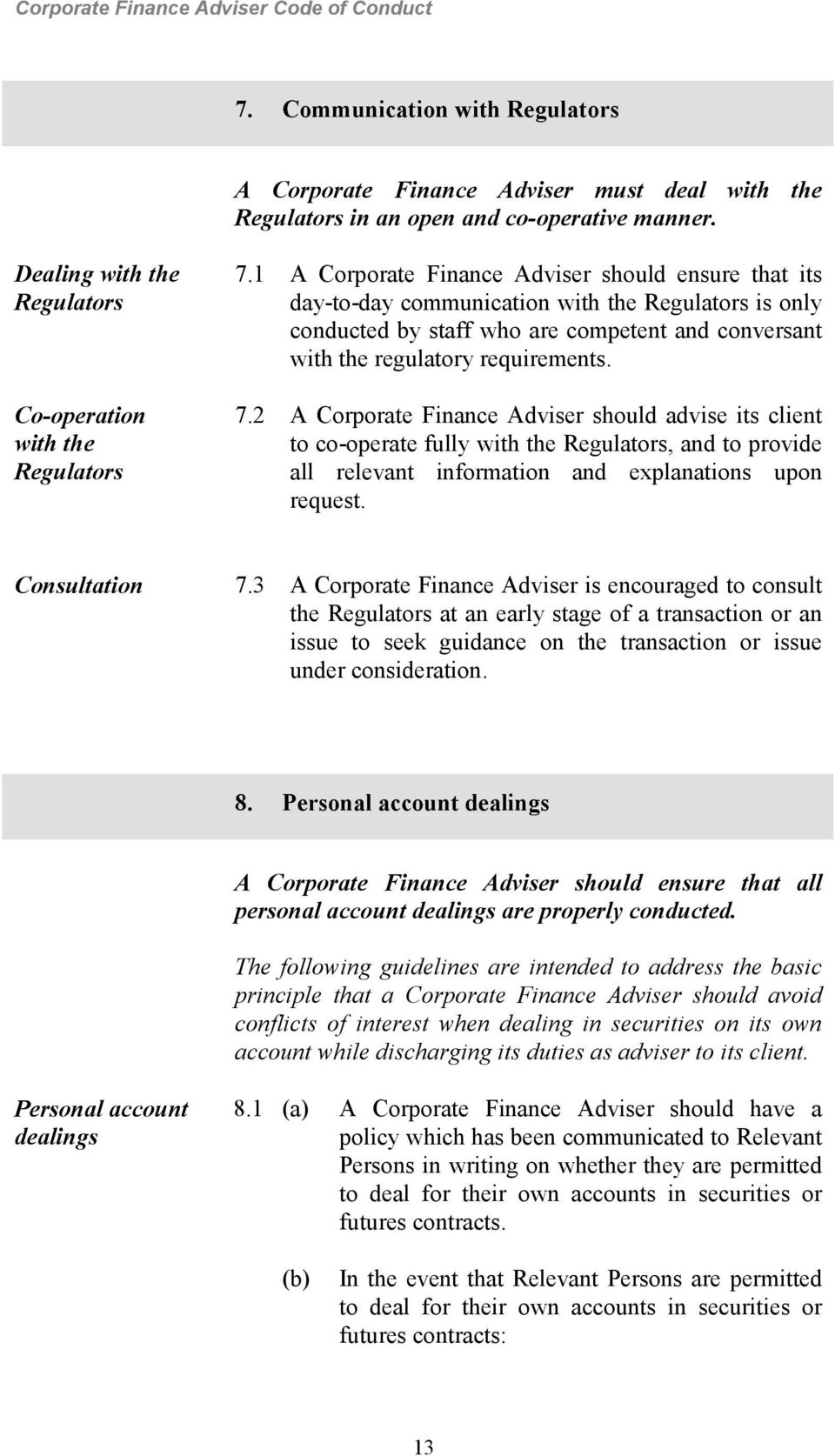 2 A Corporate Finance Adviser should advise its client to co-operate fully with the Regulators, and to provide all relevant information and explanations upon request. Consultation 7.