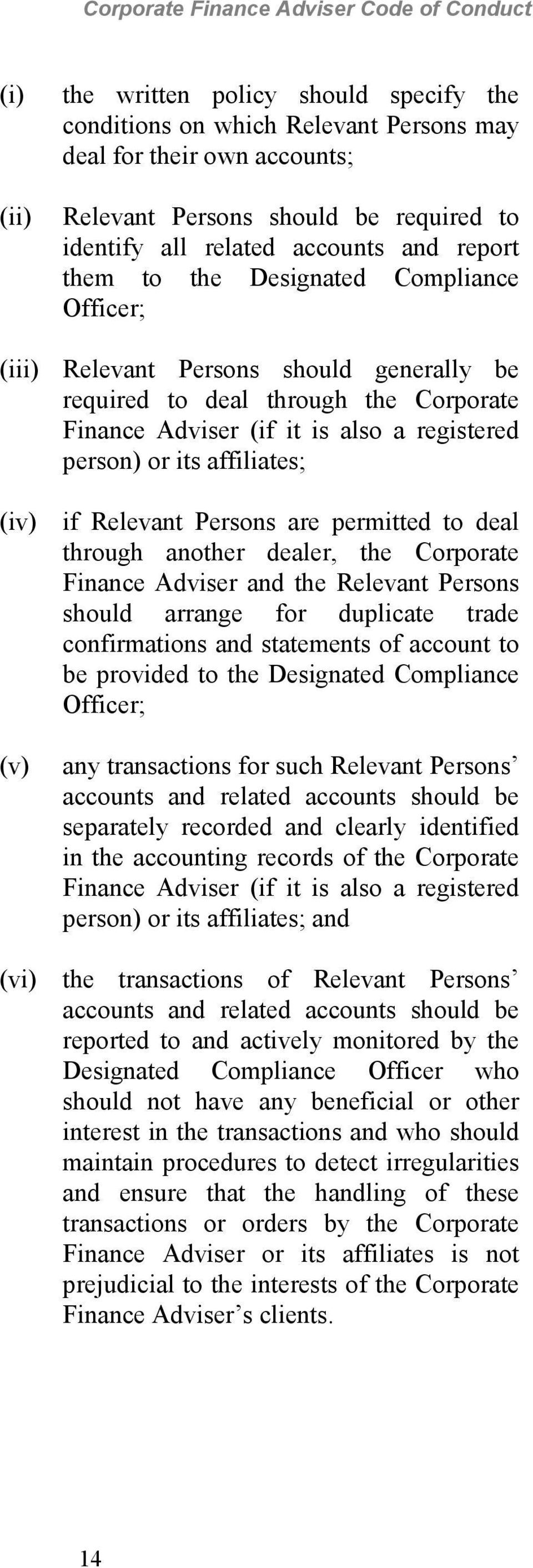 (iv) if Relevant Persons are permitted to deal through another dealer, the Corporate Finance Adviser and the Relevant Persons should arrange for duplicate trade confirmations and statements of