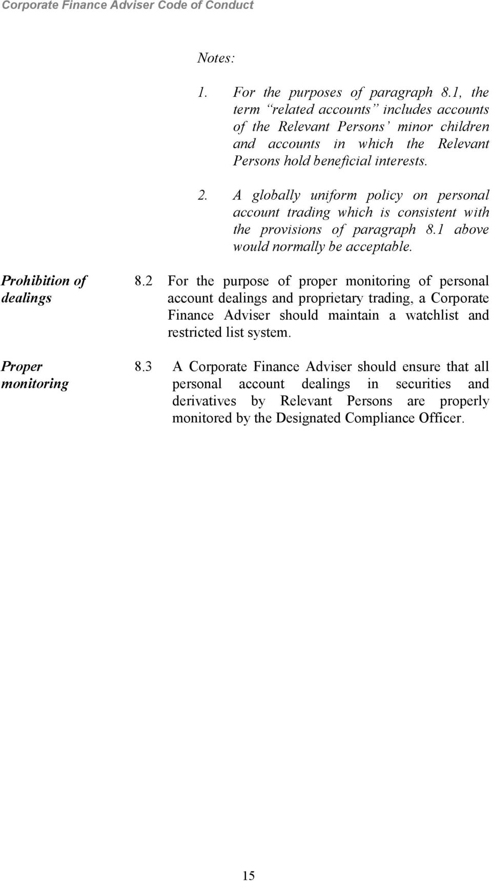 A globally uniform policy on personal account trading which is consistent with the provisions of paragraph 8.1 above would normally be acceptable. Prohibition of dealings Proper monitoring 8.