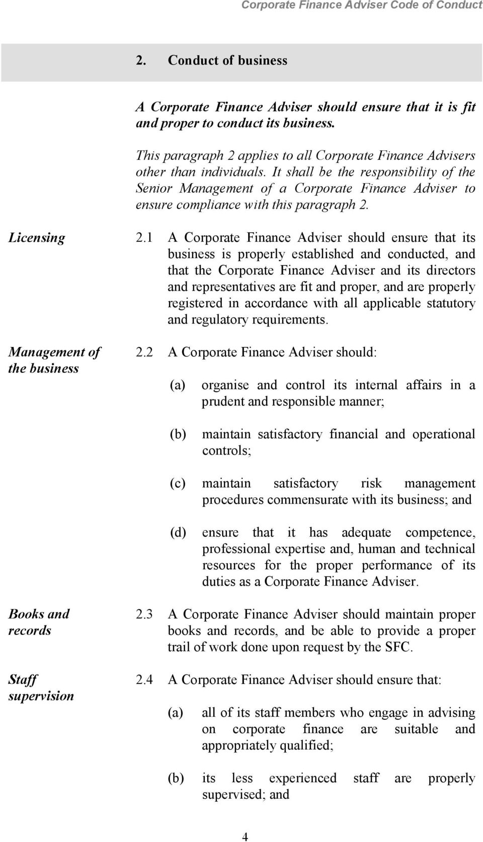 1 A Corporate Finance Adviser should ensure that its business is properly established and conducted, and that the Corporate Finance Adviser and its directors and representatives are fit and proper,