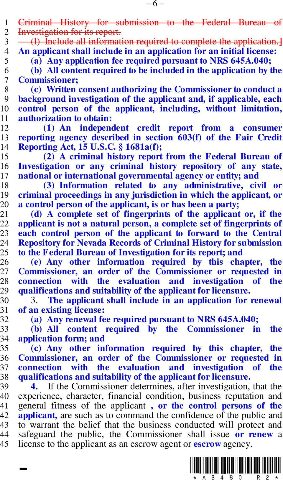 00; (b) All content required to be included in the application by the Commissioner; (c) Written consent authorizing the Commissioner to conduct a background investigation of the applicant and, if