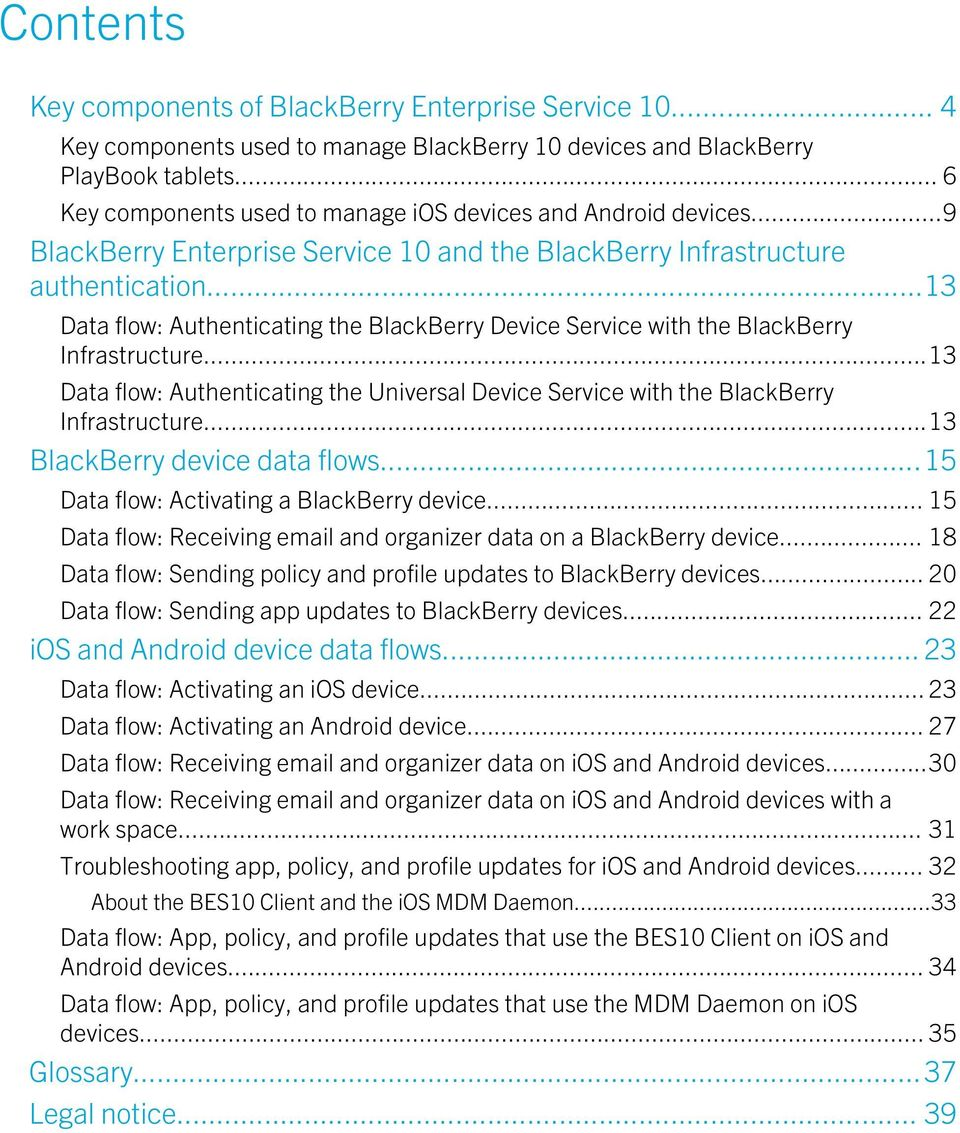 ..13 Data flow: Authenticating the BlackBerry Device Service with the BlackBerry Infrastructure...13 Data flow: Authenticating the Universal Device Service with the BlackBerry Infrastructure.