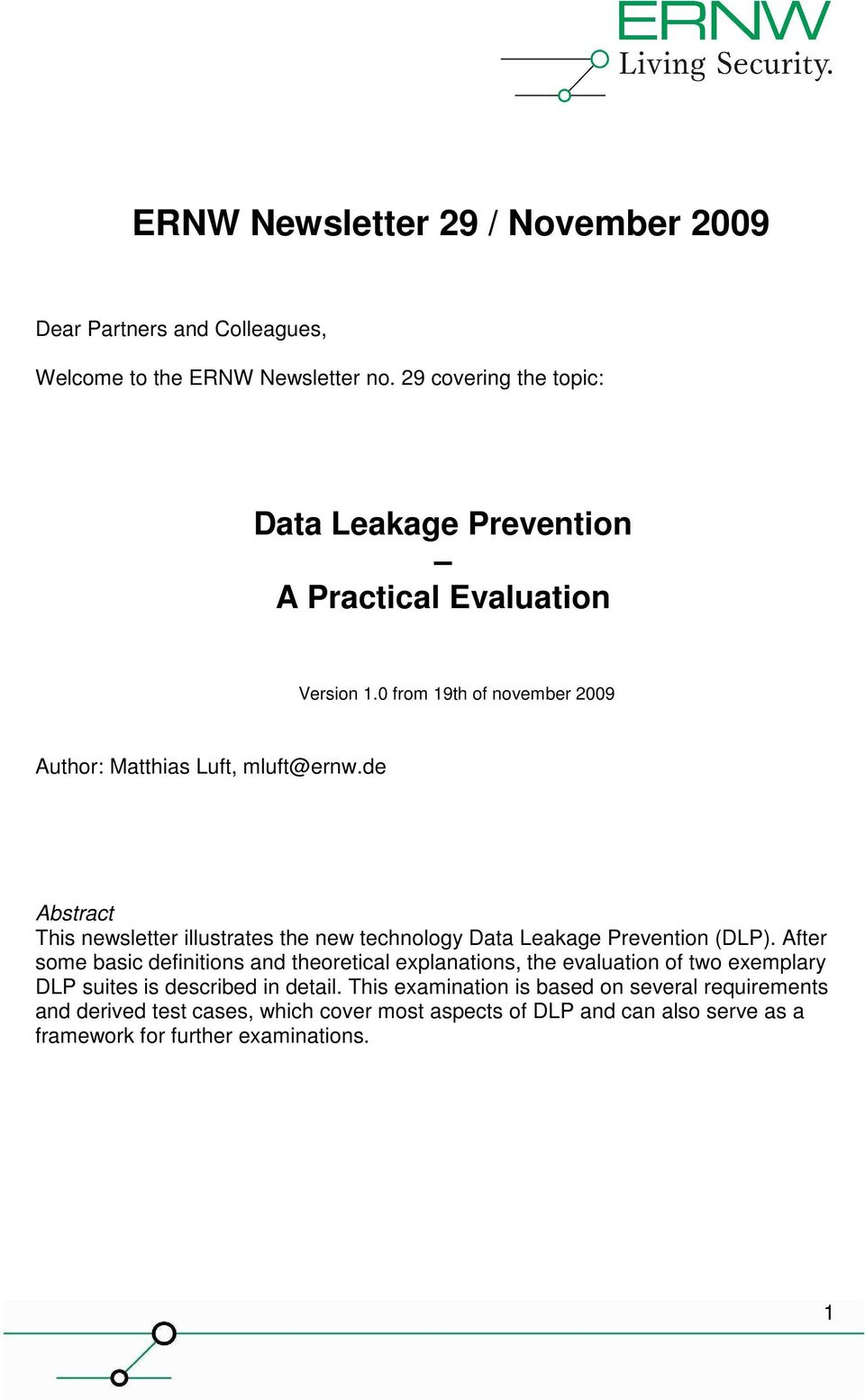 de Abstract This newsletter illustrates the new technology Data Leakage Prevention (DLP).