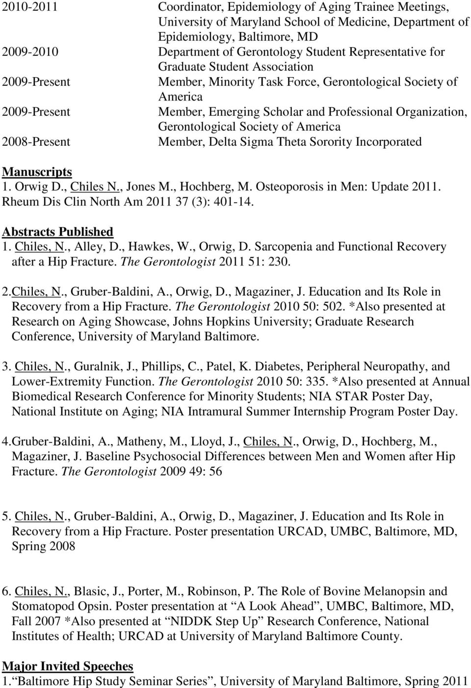 Gerontological Society of America 2008-Present Member, Delta Sigma Theta Sorority Incorporated Manuscripts 1. Orwig D., Chiles N., Jones M., Hochberg, M. Osteoporosis in Men: Update 2011.