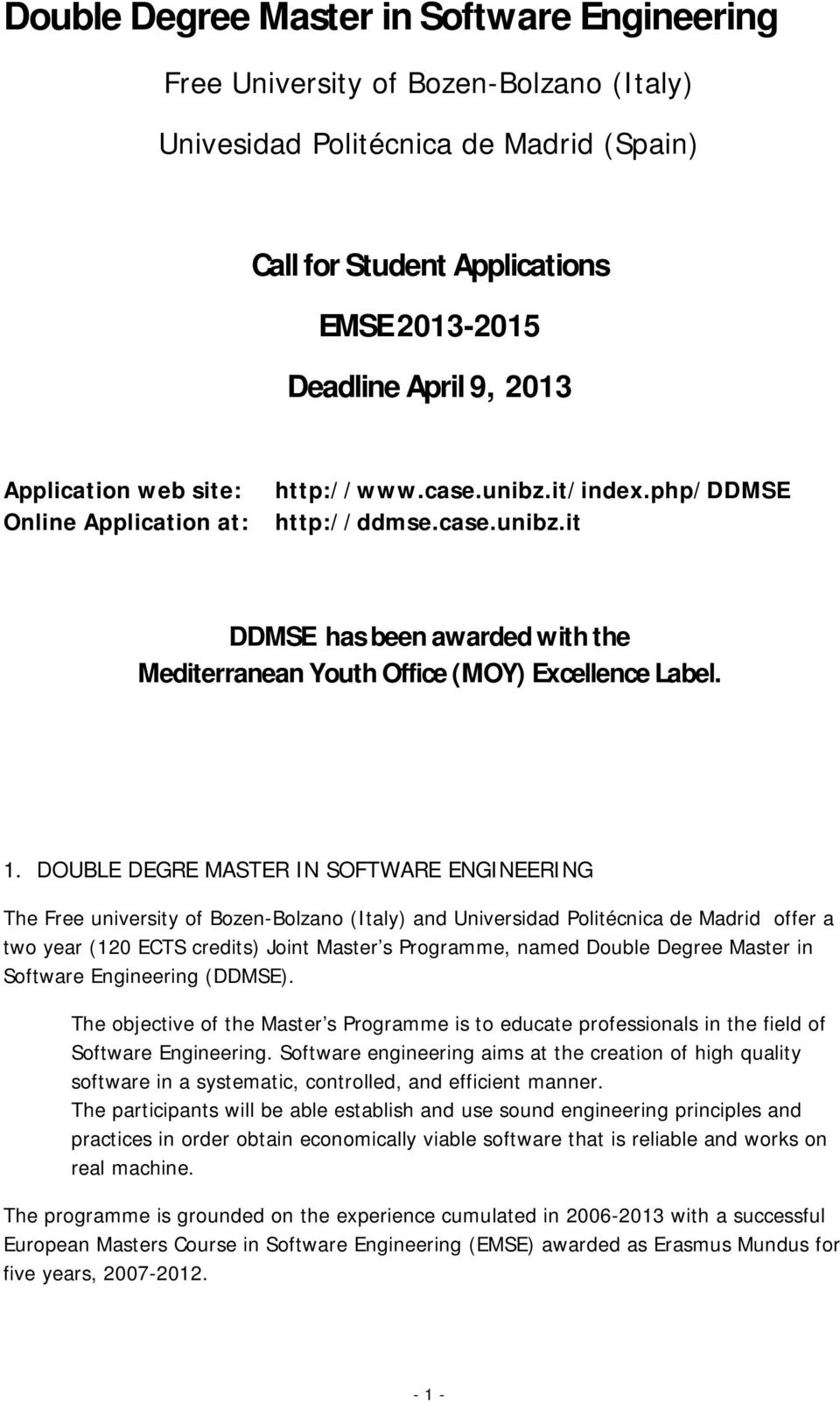 DOUBLE DEGRE MASTER IN SOFTWARE ENGINEERING The Free university of Bozen-Bolzano (Italy) and Universidad Politécnica de Madrid offer a two year (120 ECTS credits) Joint Master s Programme, named