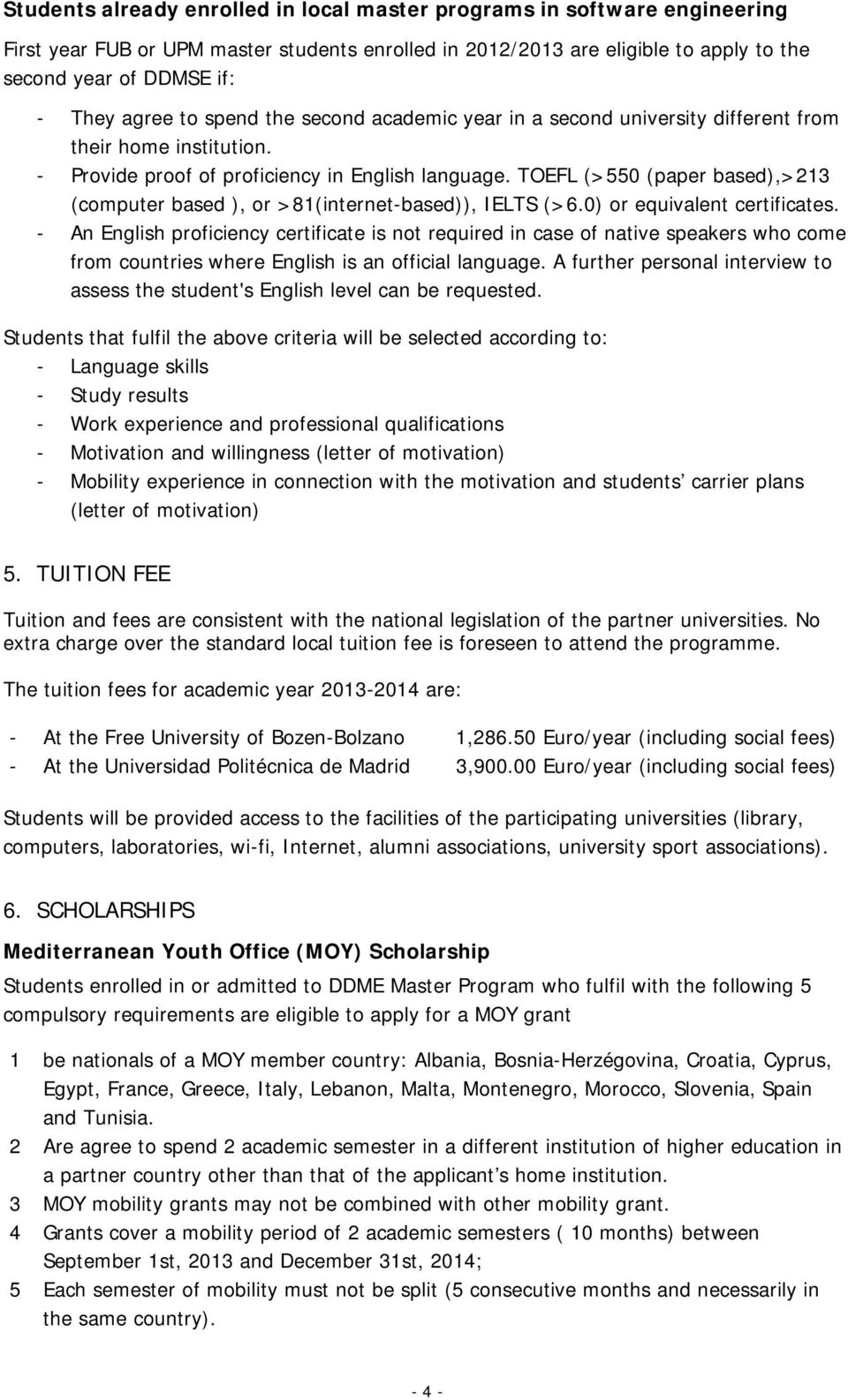 TOEFL (>550 (paper based),>213 (computer based ), or >81(internet-based)), IELTS (>6.0) or equivalent certificates.
