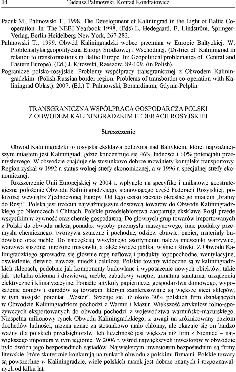 W: Problematyka geopolityczna Europy Środkowej i Wschodniej. (District of Kaliningrad in relation to transformations in Baltic Europe. In: Geopolitical problematics of Central and Eastern Europe).