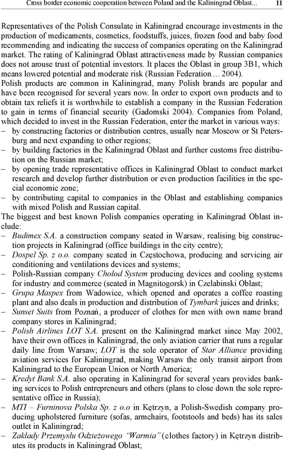 indicating the success of companies operating on the Kaliningrad market. The rating of Kaliningrad Oblast attractiveness made by Russian companies does not arouse trust of potential investors.