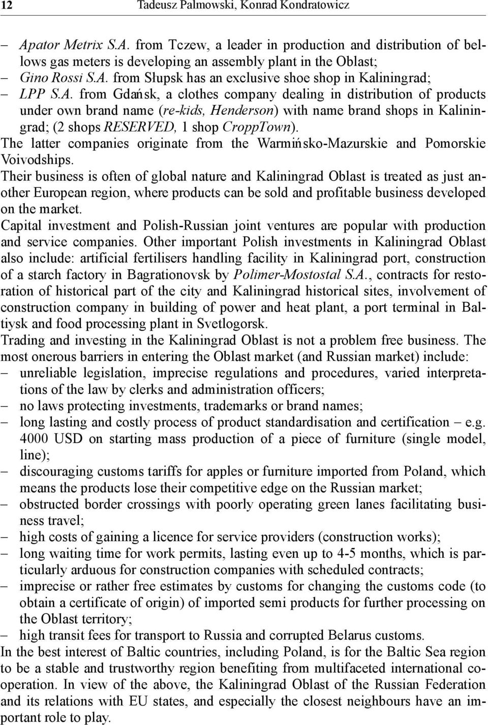 The latter companies originate from the Warmińsko-Mazurskie and Pomorskie Voivodships.