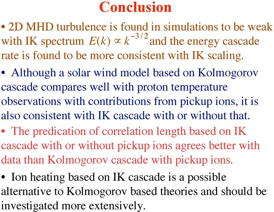 Although a solar wind model based on Kolmogorov cascade compares well with proton temperature observations with contributions from pickup ions, it is also