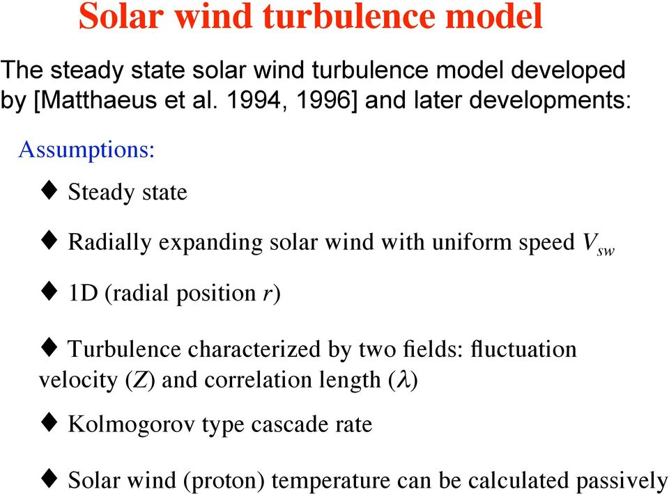 speed V sw 1D (radial position r) Turbulence characterized by two fields: fluctuation velocity (Z) and
