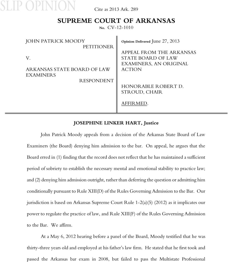 JOSEPHINE LINKER HART, Justice John Patrick Moody appeals from a decision of the Arkansas State Board of Law Examiners (the Board) denying him admission to the bar.