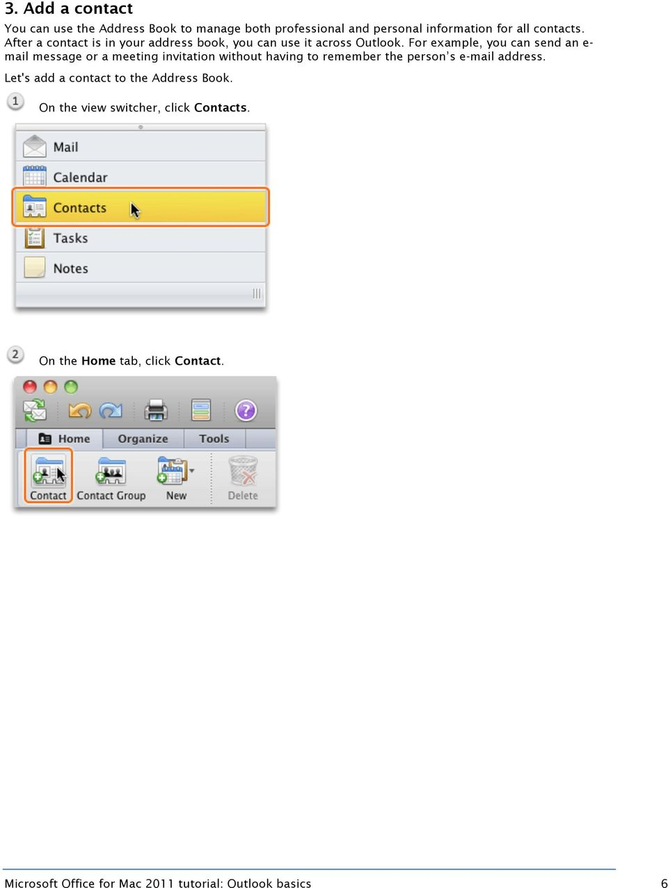 For example, you can send an e- mail message or a meeting invitation without having to remember the person s e-mail