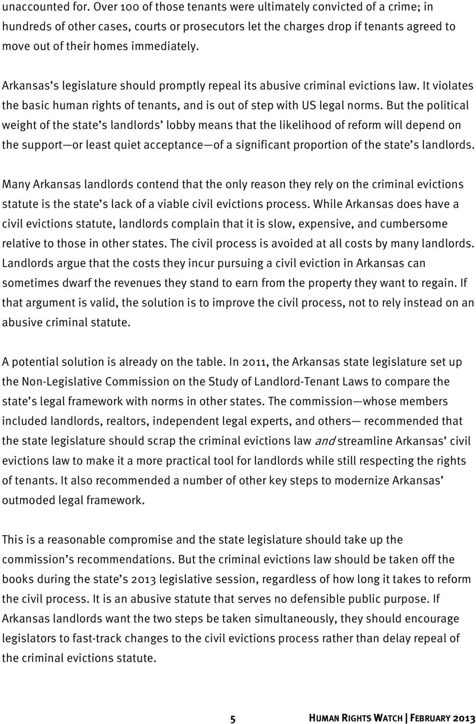 Arkansas s legislature should promptly repeal its abusive criminal evictions law. It violates the basic human rights of tenants, and is out of step with US legal norms.