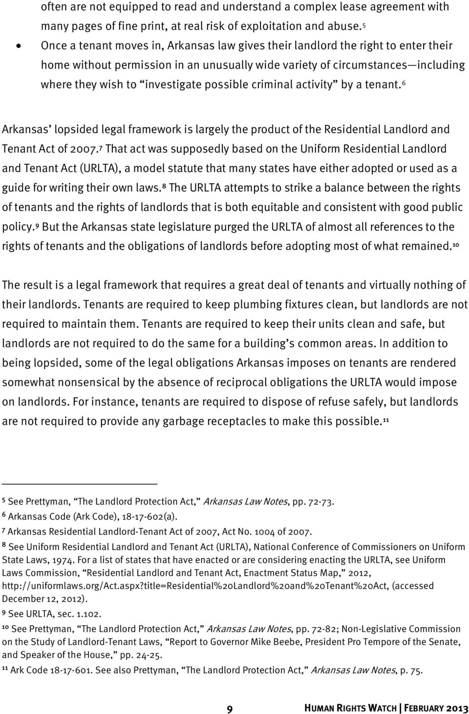 possible criminal activity by a tenant. 6 Arkansas lopsided legal framework is largely the product of the Residential Landlord and Tenant Act of 2007.