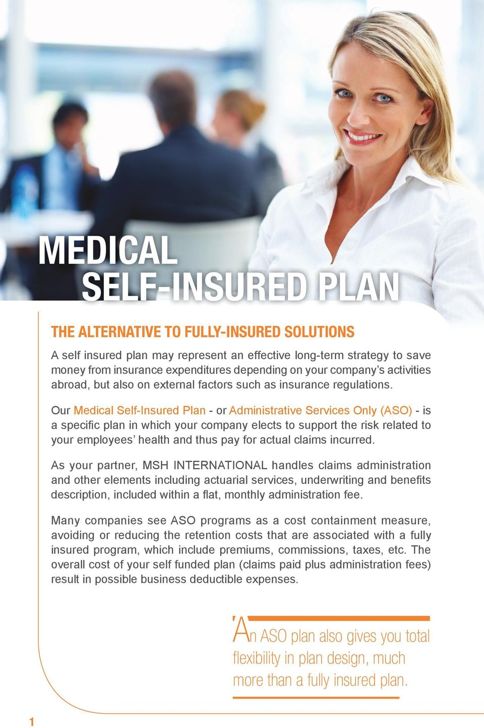 Our Medical Self-Insured Plan - or Administrative Services Only (ASO) - is a specific plan in which your company elects to support the risk related to your employees health and thus pay for actual