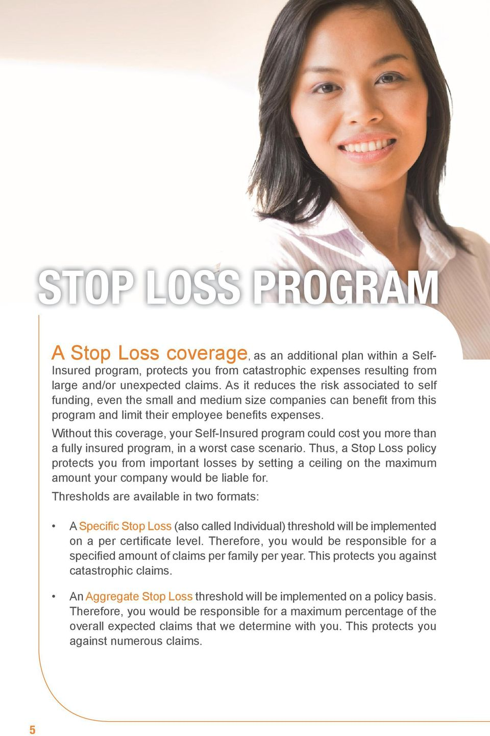 Without this coverage, your Self-Insured program could cost you more than a fully insured program, in a worst case scenario.