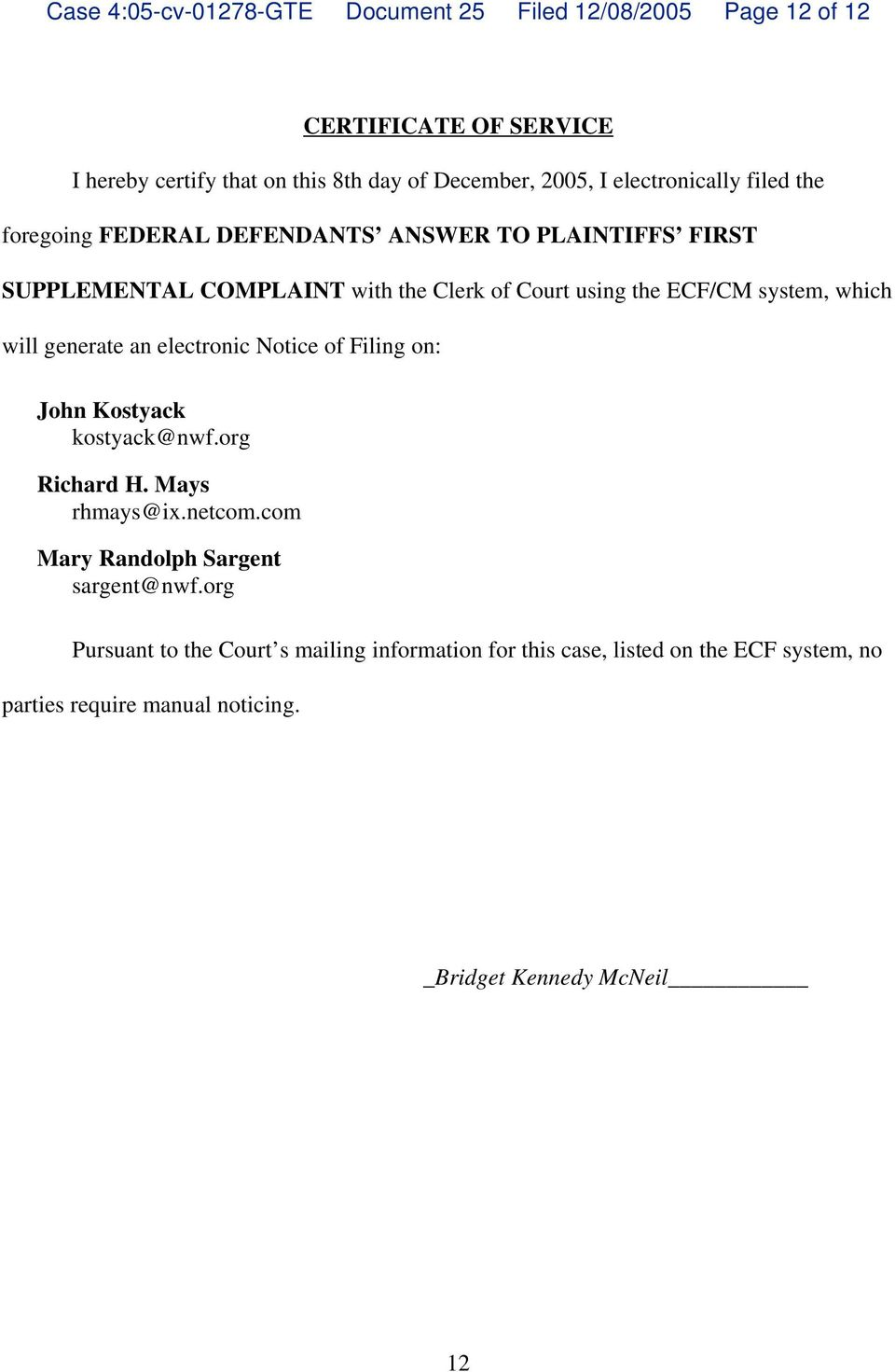 which will generate an electronic Notice of Filing on: John Kostyack kostyack@nwf.org Richard H. Mays rhmays@ix.netcom.