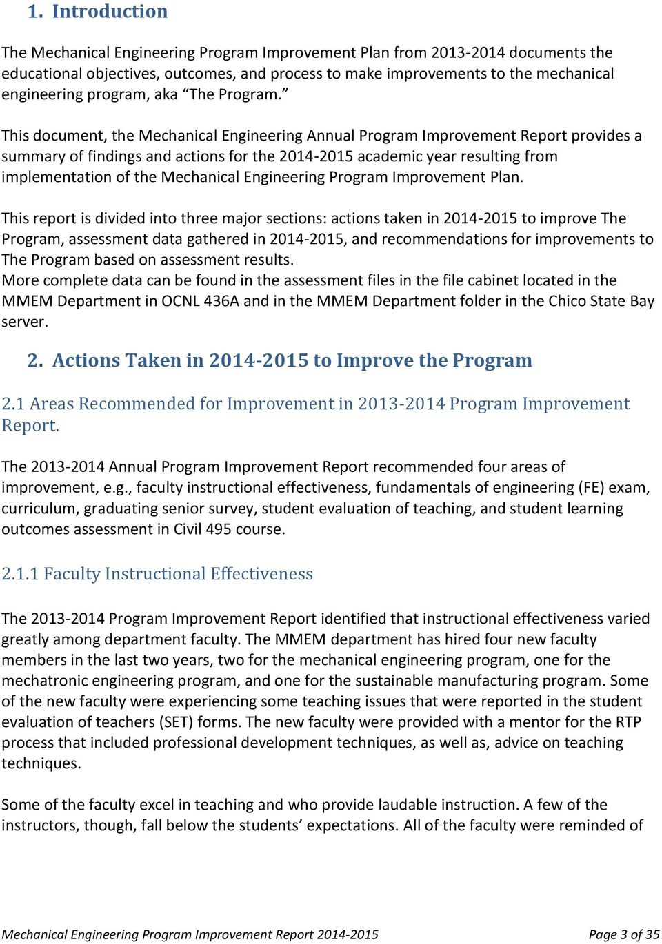 This document, the Mechanical Engineering Annual Program Improvement Report provides a summary of findings and actions for the 2014-2015 academic year resulting from implementation of the Mechanical