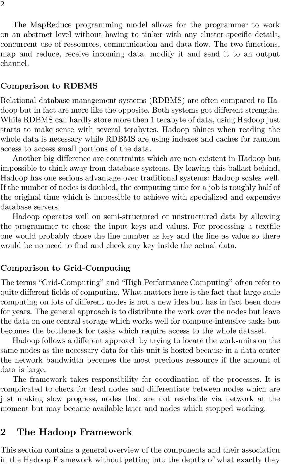 Comparison to RDBMS Relational database management systems (RDBMS) are often compared to Hadoop but in fact are more like the opposite. Both systems got different strengths.