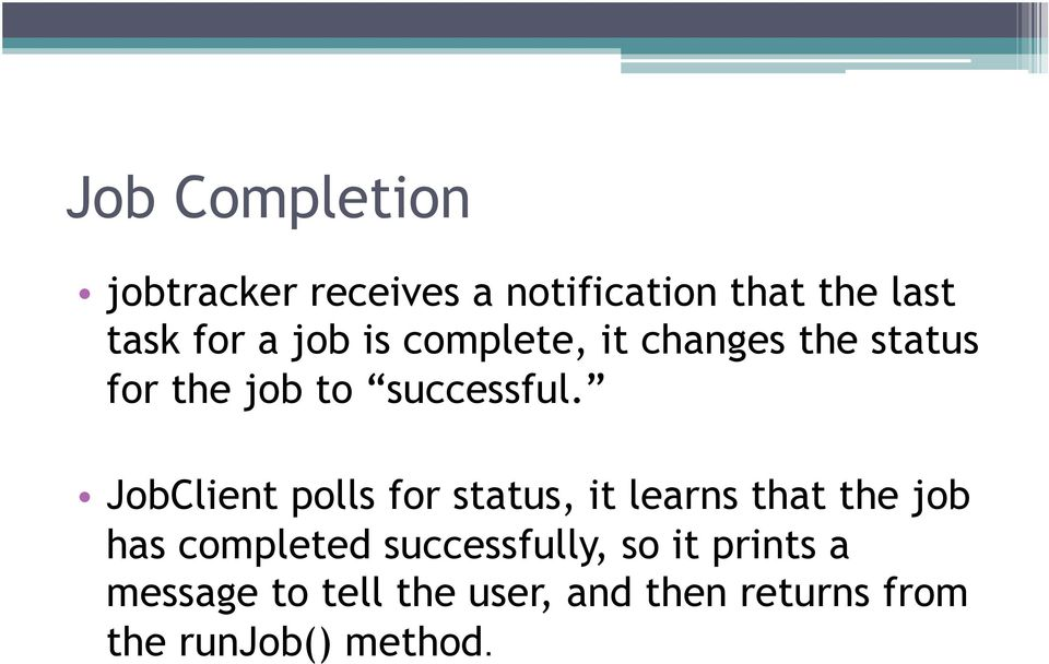 JobClient polls for status, it learns that the job has completed