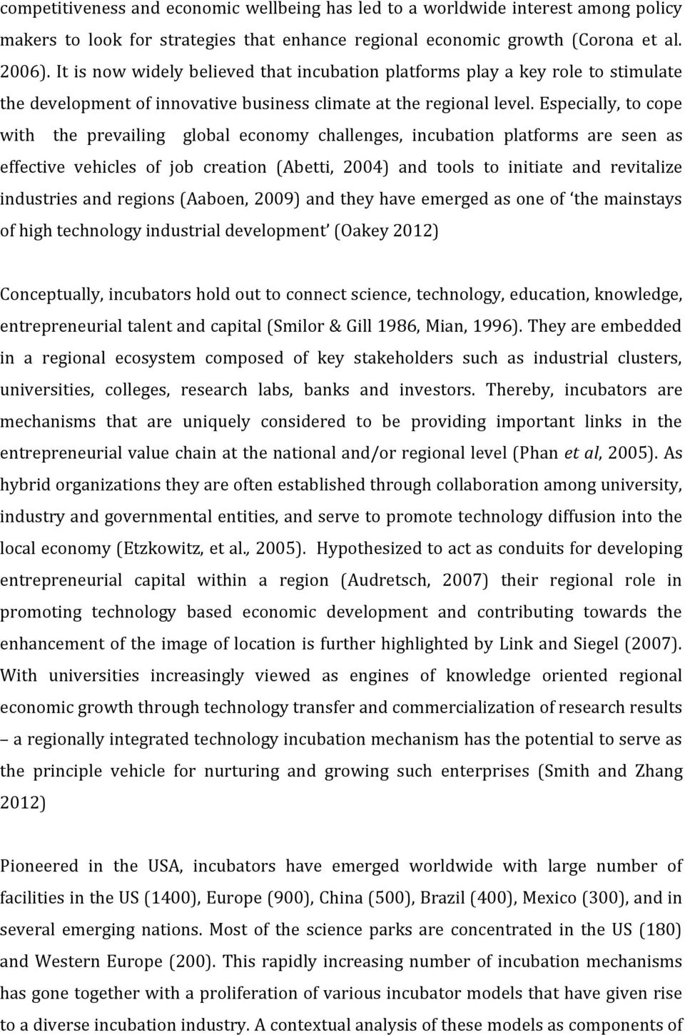 Especially, to cope with the prevailing global economy challenges, incubation platforms are seen as effective vehicles of job creation (Abetti, 2004) and tools to initiate and revitalize industries