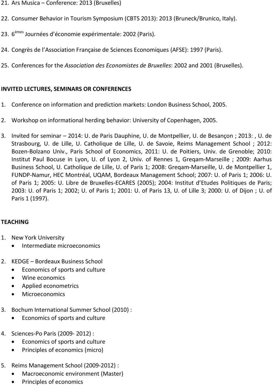 INVITED LECTURES, SEMINARS OR CONFERENCES 1. Conference on information and prediction markets: London Business School, 2005. 2. Workshop on informational herding behavior: University of Copenhagen, 2005.
