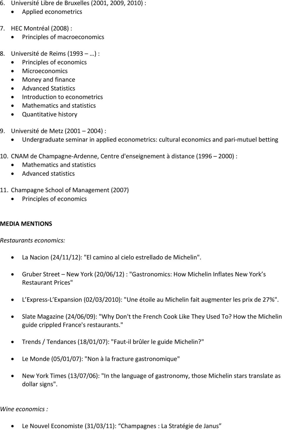 Université de Metz (2001 2004) : Undergraduate seminar in applied econometrics: cultural economics and pari mutuel betting 10.