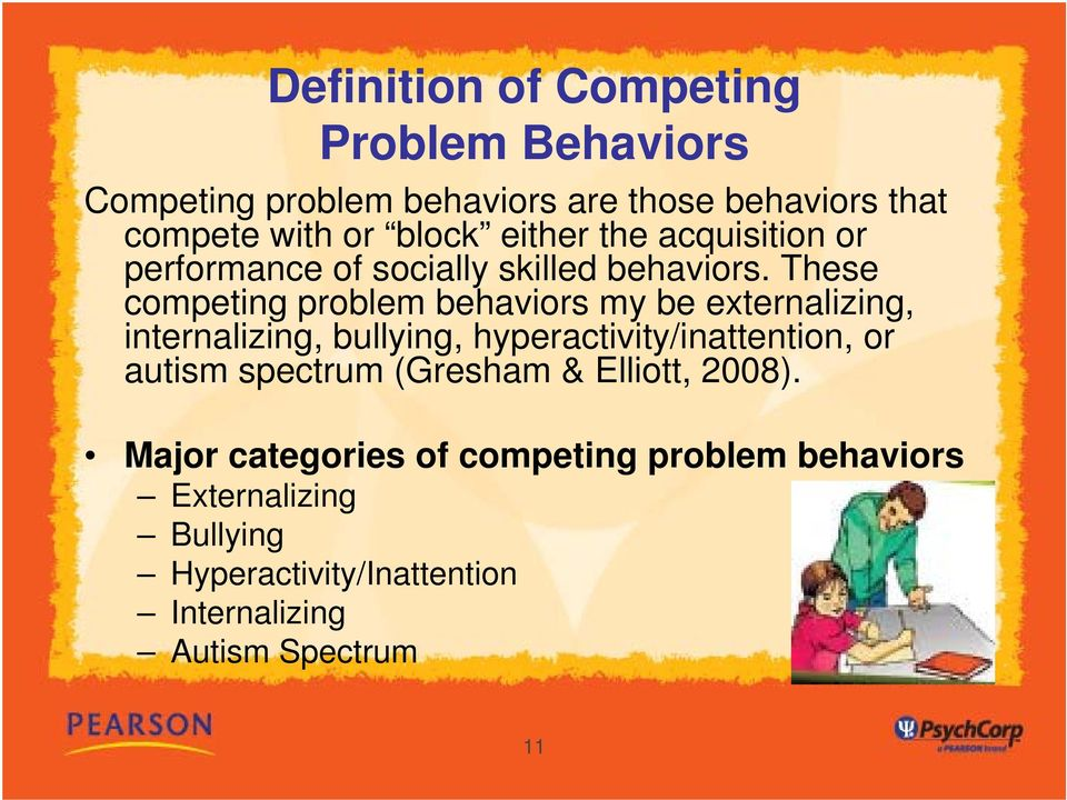 These competing problem behaviors my be externalizing, internalizing, bullying, hyperactivity/inattention, or autism