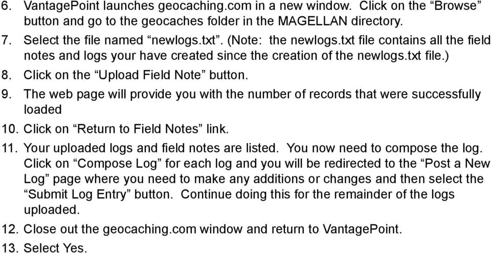 The web page will provide you with the number of records that were successfully loaded 10. Click on Return to Field Notes link. 11. Your uploaded logs and field notes are listed.