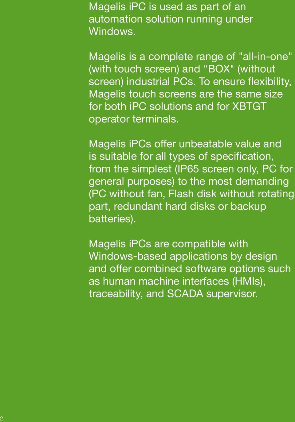 Magelis ipcs offer unbeatable value and is suitable for all types of specification, from the simplest (IP65 screen only, PC for general s) to the most demanding (PC without fan, Flash