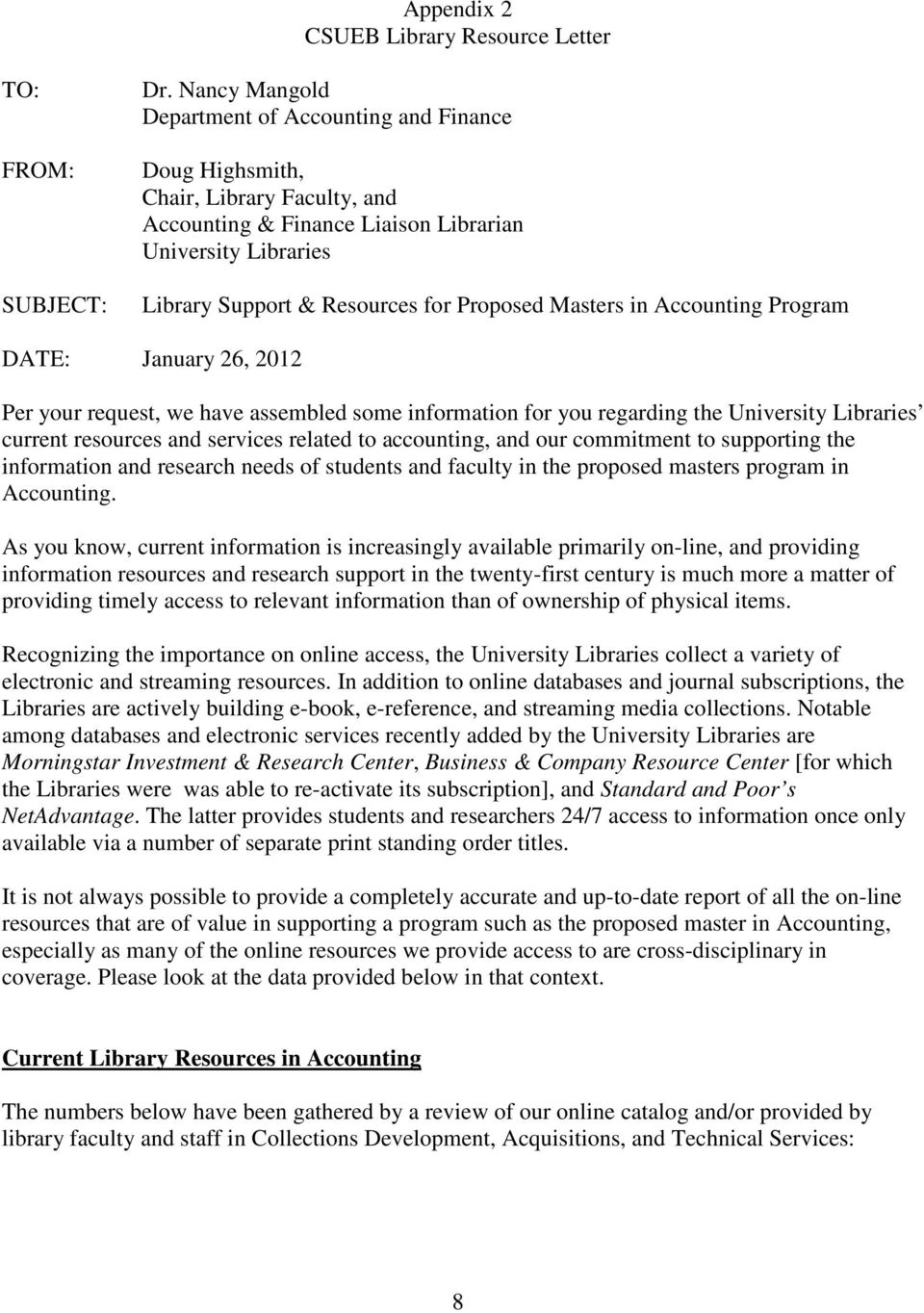 Masters in Accounting Program DATE: January 26, 2012 Per your request, we have assembled some information for you regarding the University Libraries current resources and services related to