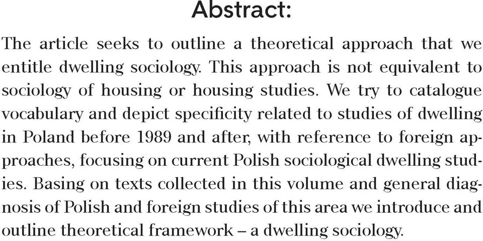 We try to catalogue vocabulary and depict specificity related to studies of dwelling in Poland before 1989 and after, with reference to