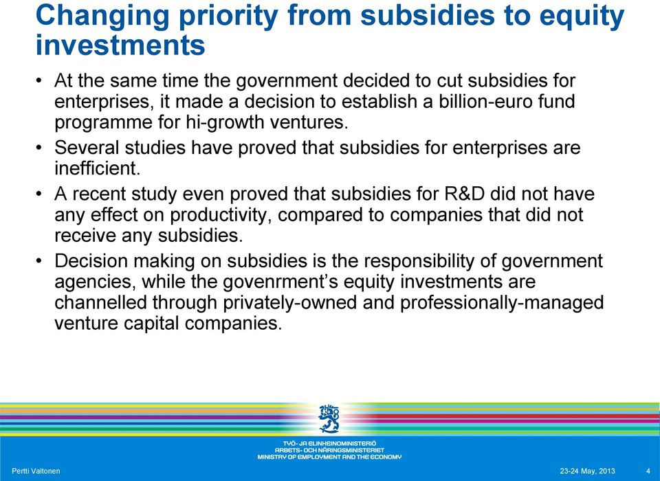 A recent study even proved that subsidies for R&D did not have any effect on productivity, compared to companies that did not receive any subsidies.