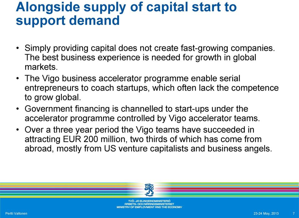 The Vigo business accelerator programme enable serial entrepreneurs to coach startups, which often lack the competence to grow global.