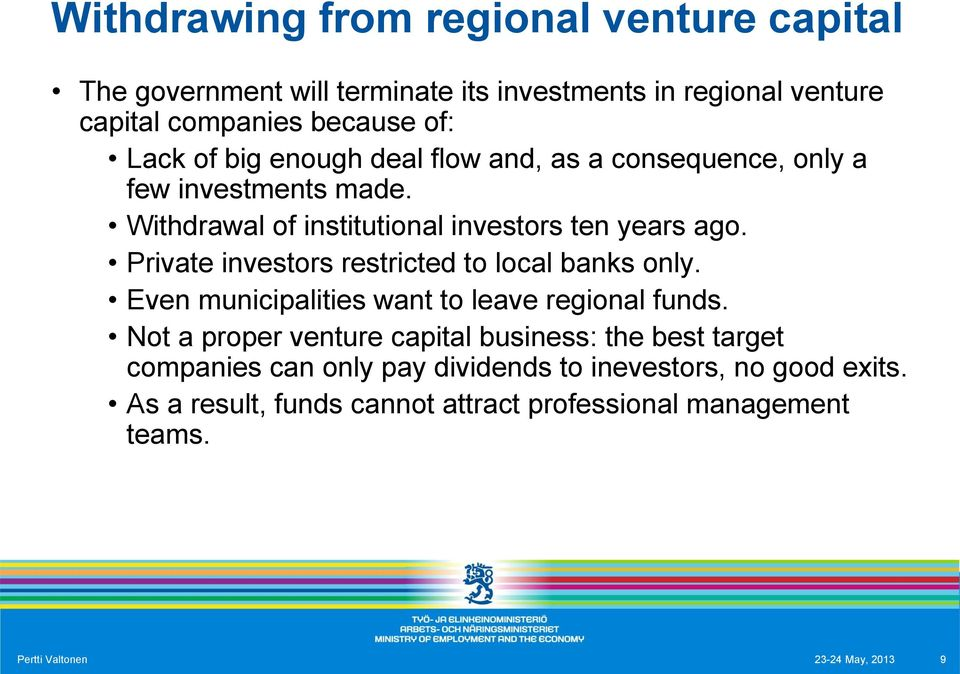 Private investors restricted to local banks only. Even municipalities want to leave regional funds.