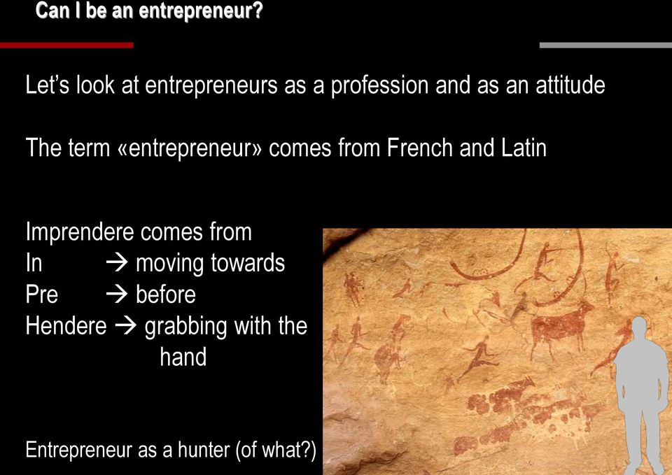 The term «entrepreneur» comes from French and Latin Imprendere